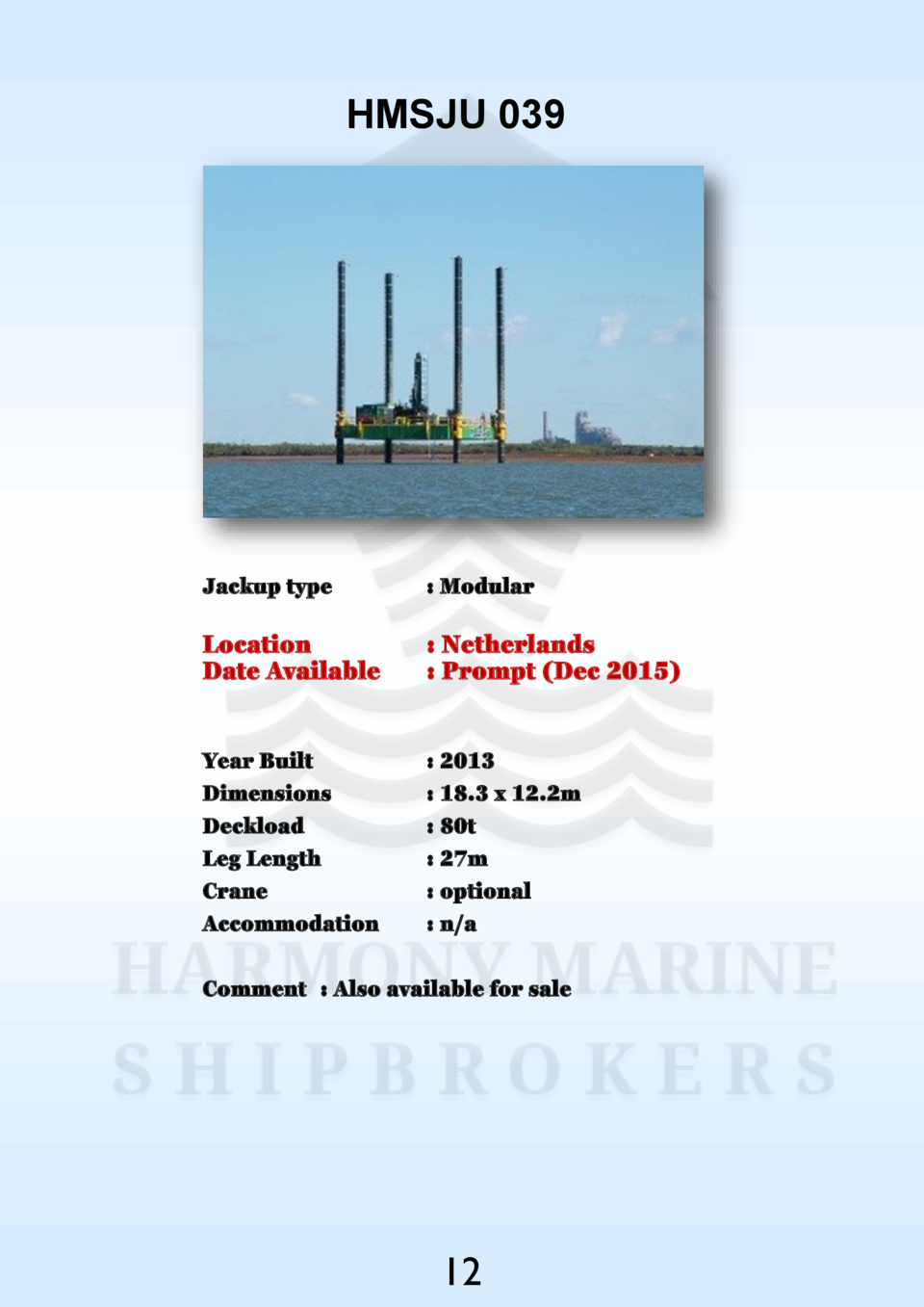 HMSJU 039  Jackup type    Modular  Location Date Available    Netherlands   Prompt  Dec 2015   Year Built Dimensions Deckl...