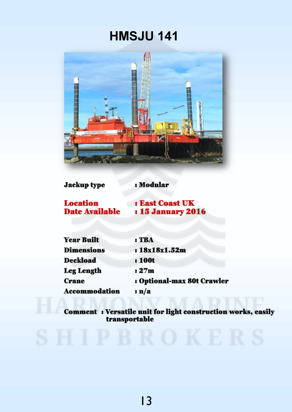 HMSJU 141  Jackup type    Modular  Location Date Available    East Coast UK   15 January 2016  Year Built Dimensions Deckl...