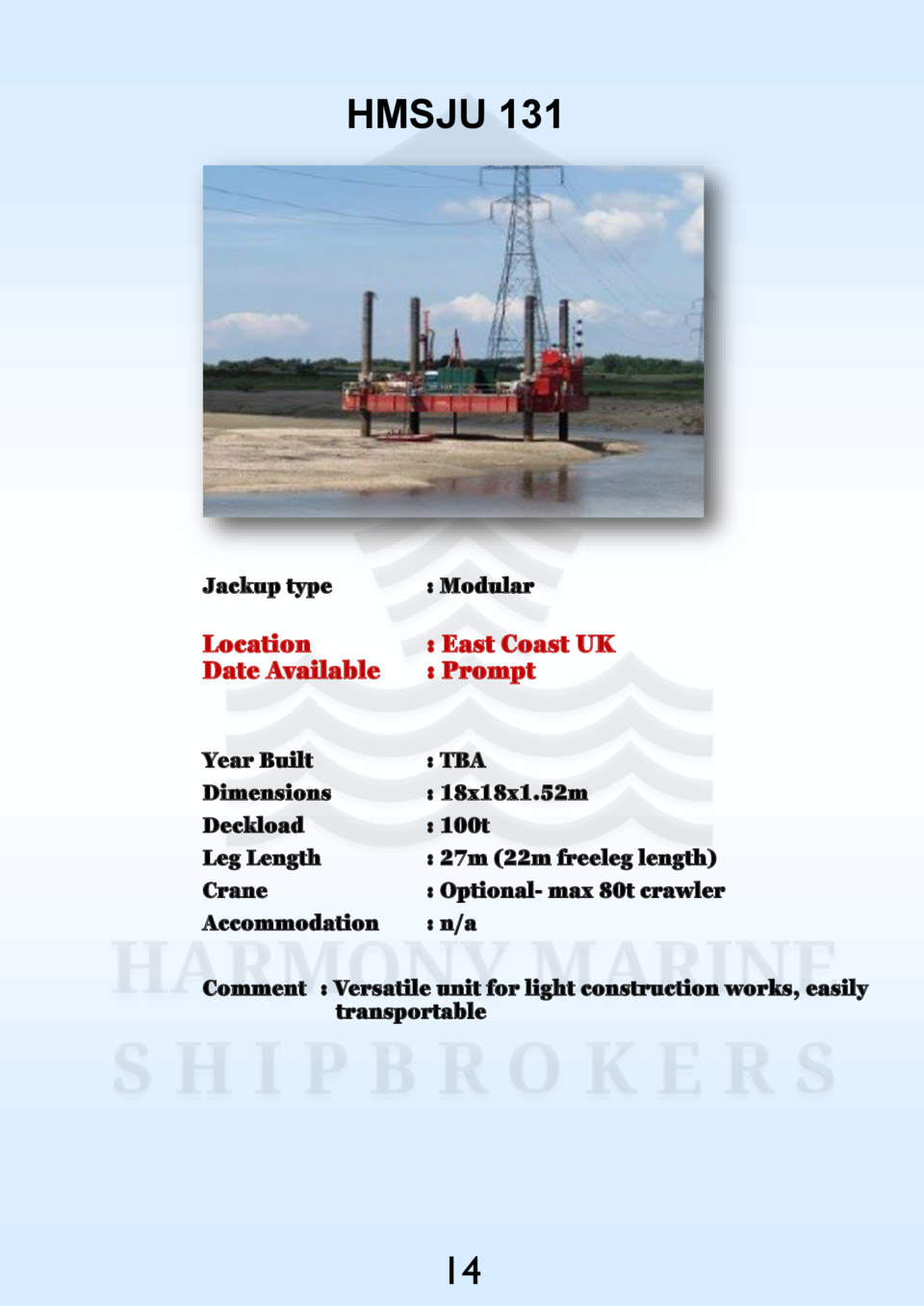 HMSJU 131  Jackup type    Modular  Location Date Available    East Coast UK   Prompt  Year Built Dimensions Deckload Leg L...