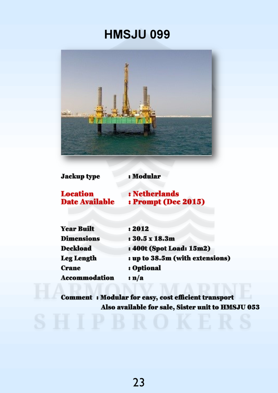 HMSJU 099  Jackup type    Modular  Location Date Available    Netherlands   Prompt  Dec 2015   Year Built Dimensions Deckl...