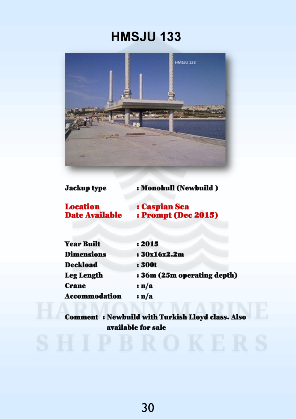 HMSJU 133  Jackup type    Monohull  Newbuild    Location Date Available    Caspian Sea   Prompt  Dec 2015   Year Built Dim...