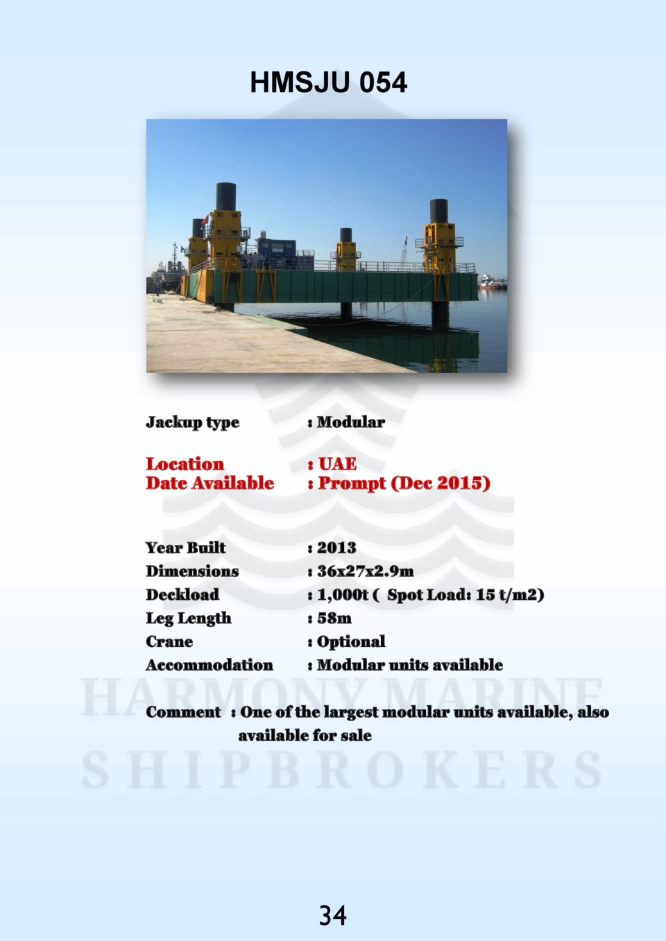 HMSJU 054  Jackup type    Modular  Location Date Available    UAE   Prompt  Dec 2015   Year Built Dimensions Deckload Leg ...