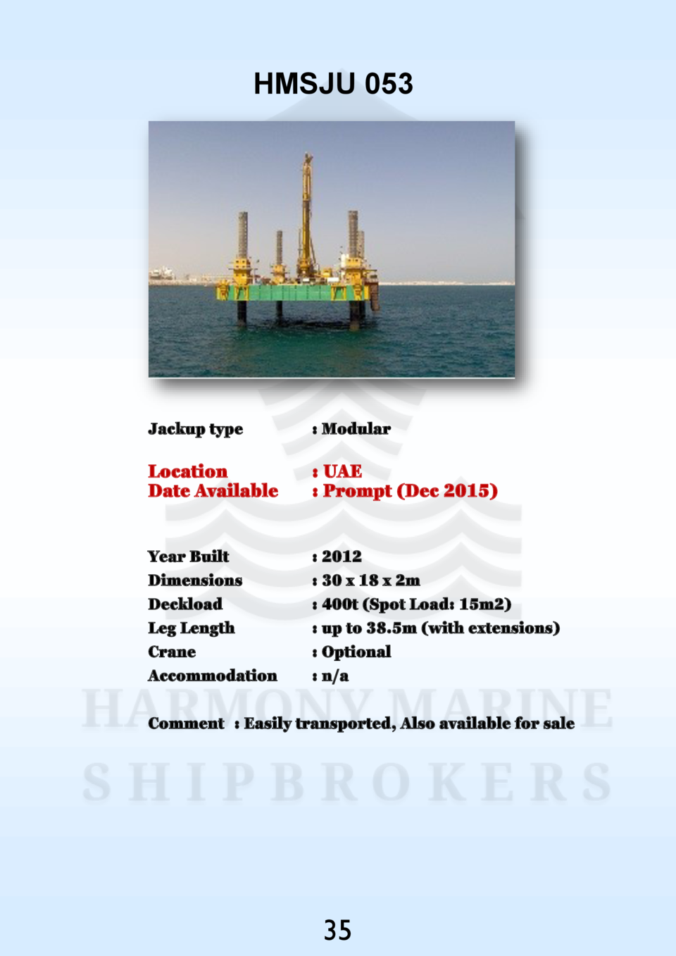 HMSJU 053  Jackup type    Modular  Location Date Available    UAE   Prompt  Dec 2015   Year Built Dimensions Deckload Leg ...