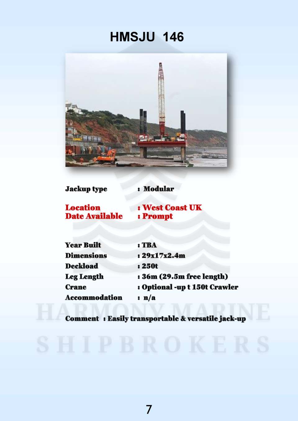 HMSJU 146  Jackup type    Modular  Location Date Available    West Coast UK   Prompt  Year Built Dimensions Deckload Leg L...