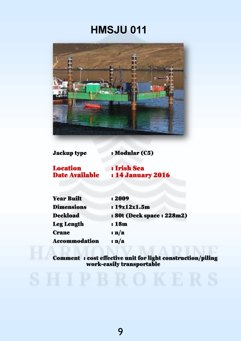 HMSJU 011  Jackup type    Modular  C5   Location Date Available    Irish Sea   14 January 2016  Year Built Dimensions Deck...