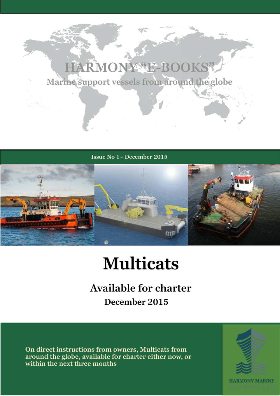 HARMONY    E-BOOKS    Marine support vessels from around the globe  Issue No 1  December 2015  Multicats Available for cha...