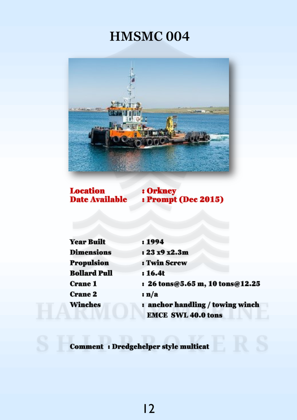 HMSMC 004  Location Date Available    Orkney   Prompt  Dec 2015   Year Built Dimensions Propulsion Bollard Pull Crane 1 Cr...