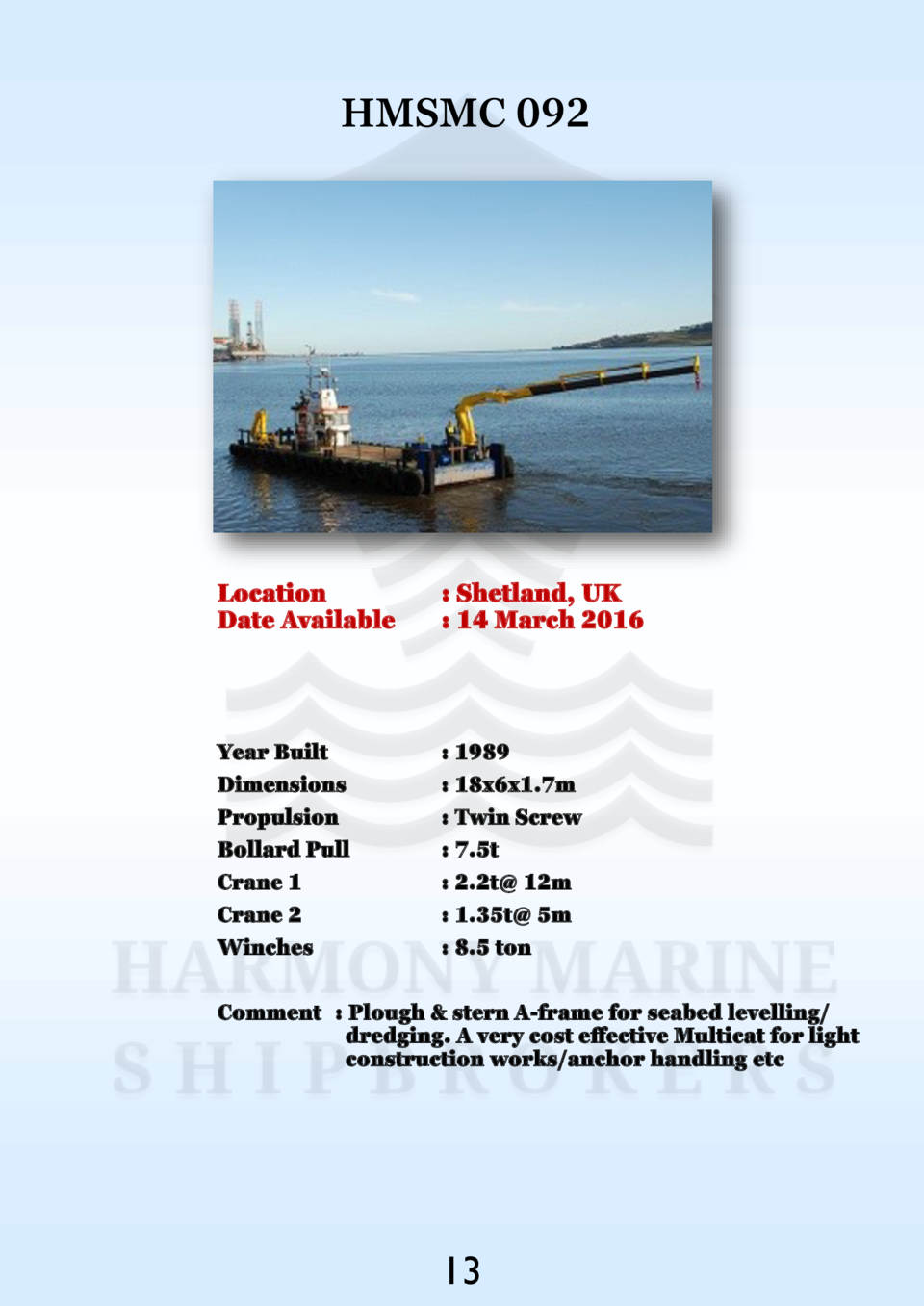 HMSMC 092  Location Date Available    Shetland, UK   14 March 2016  Year Built Dimensions Propulsion Bollard Pull Crane 1 ...