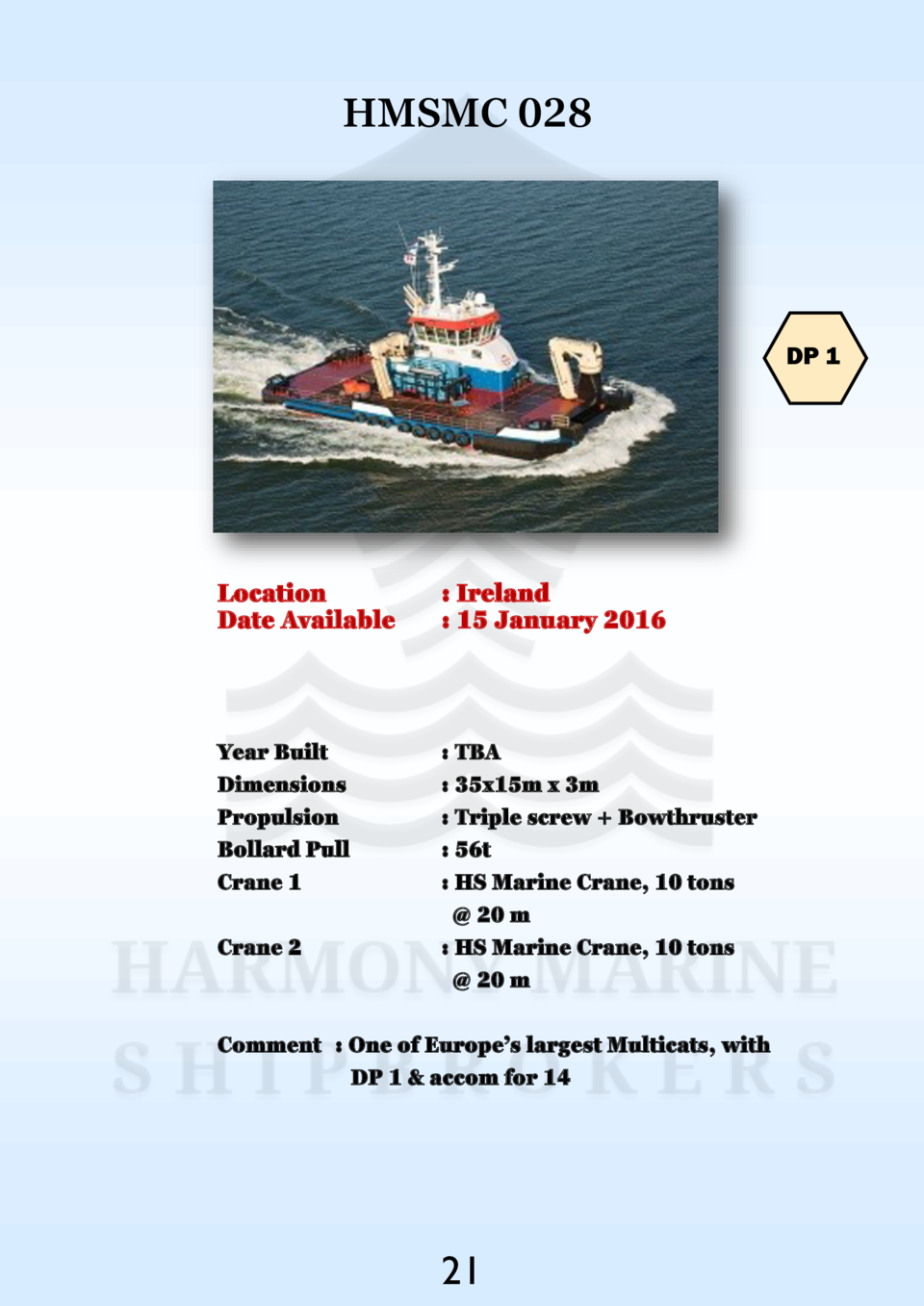 HMSMC 028  DP 1  Location Date Available    Ireland   15 January 2016  Year Built Dimensions Propulsion Bollard Pull Crane...
