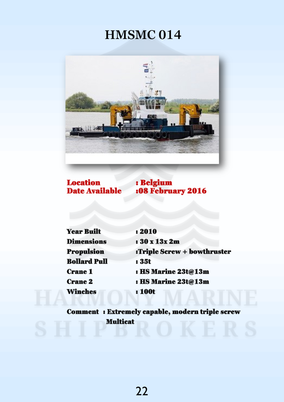 HMSMC 014  Location Date Available    Belgium  08 February 2016  Year Built Dimensions Propulsion Bollard Pull Crane 1 Cra...