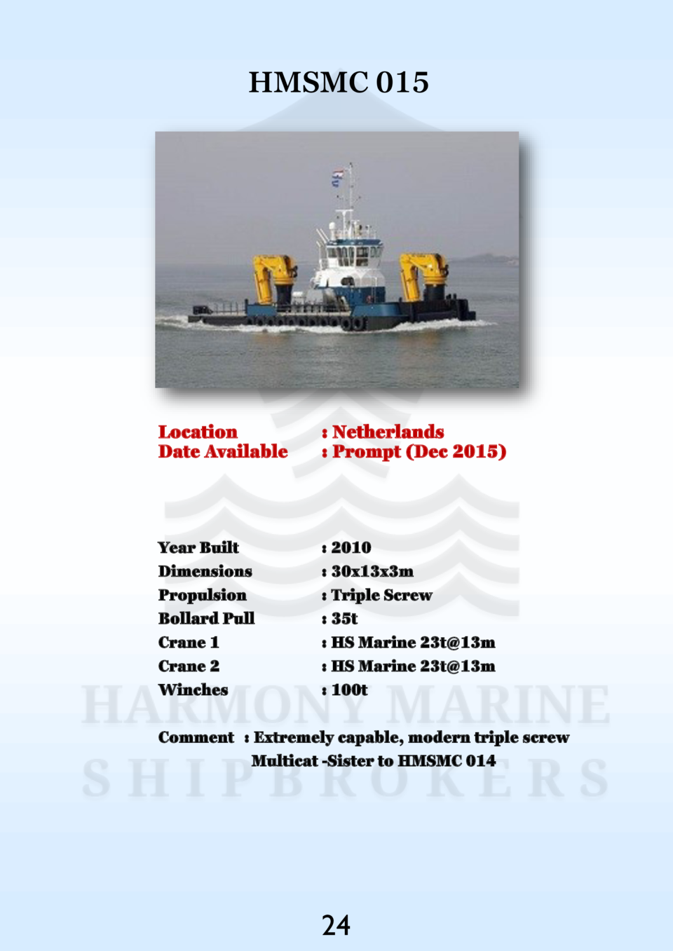 HMSMC 015  Location Date Available    Netherlands   Prompt  Dec 2015   Year Built Dimensions Propulsion Bollard Pull Crane...