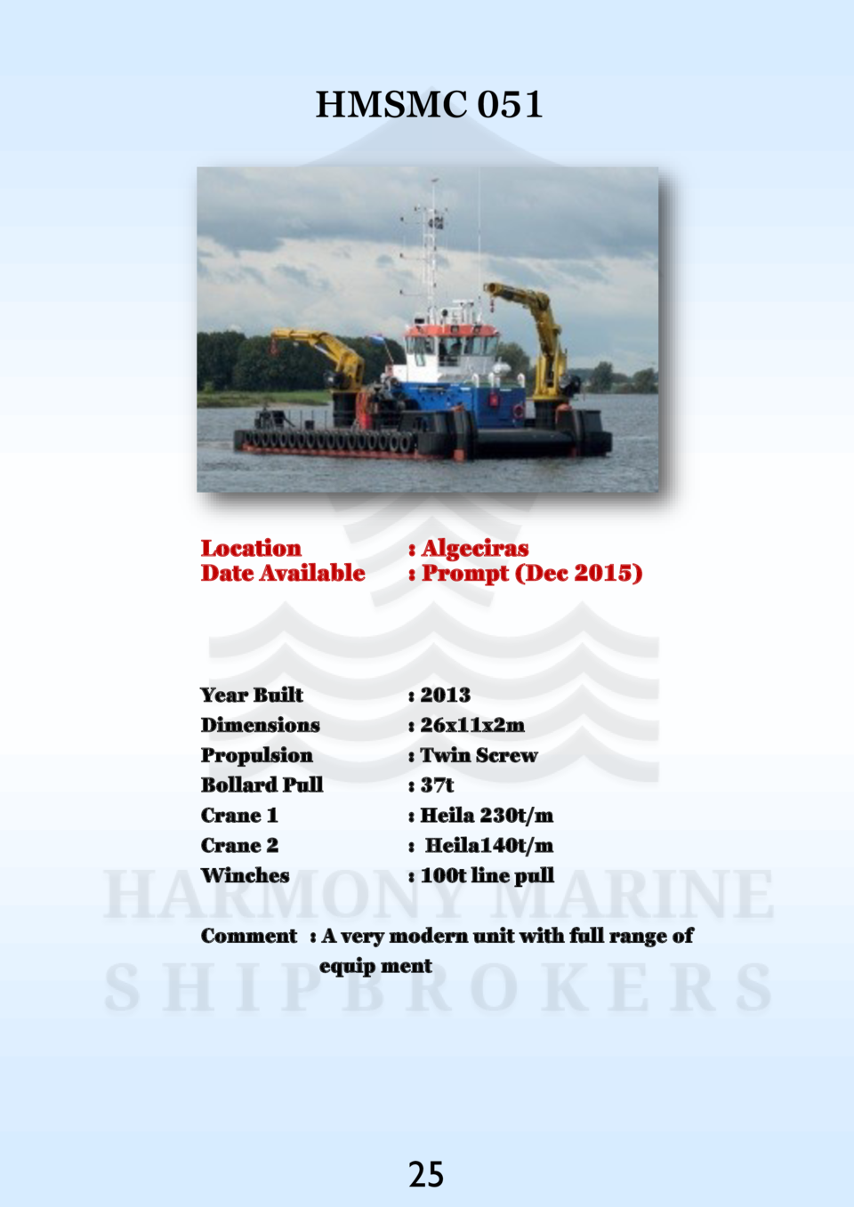HMSMC 051  Location Date Available    Algeciras   Prompt  Dec 2015   Year Built Dimensions Propulsion Bollard Pull Crane 1...