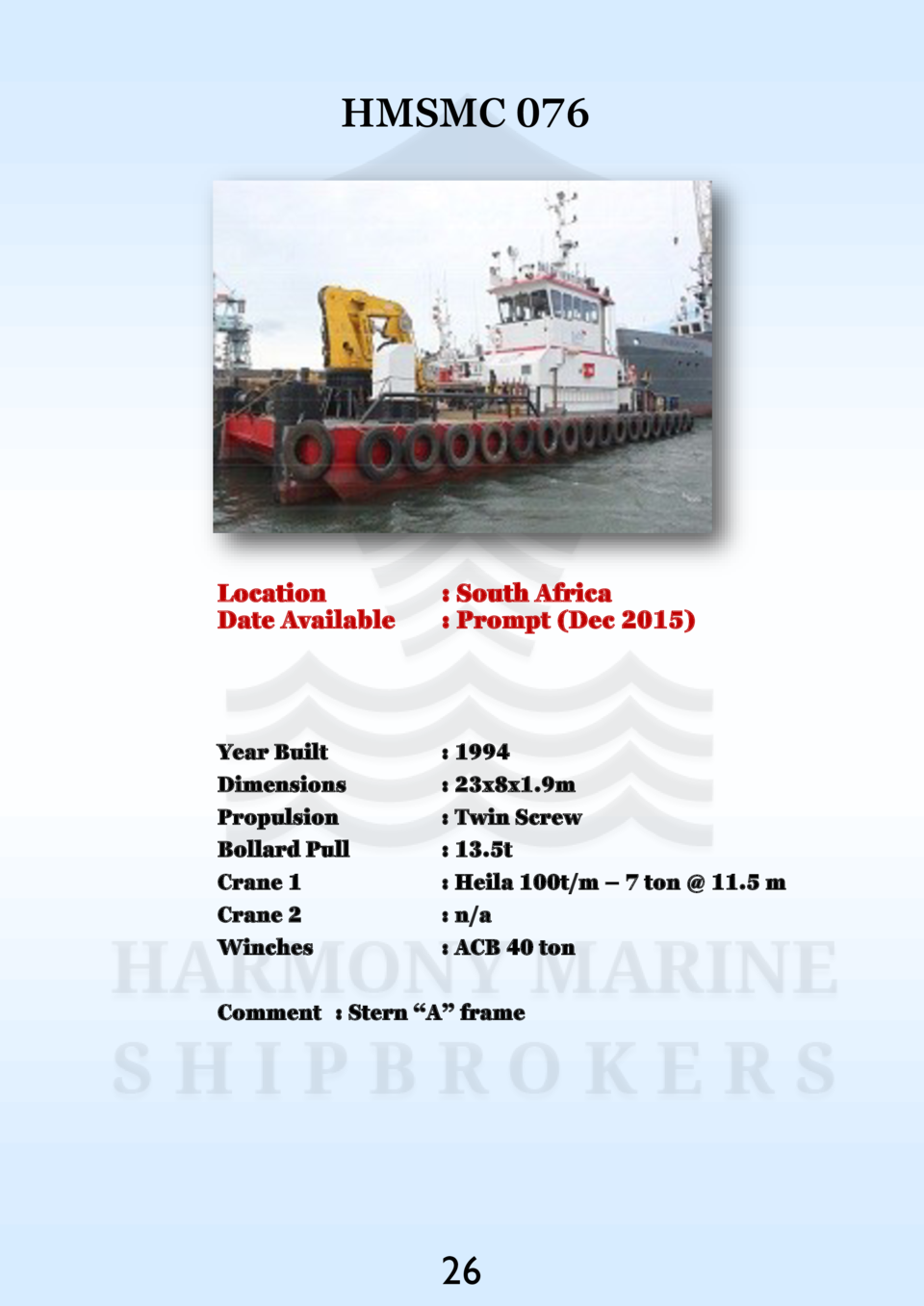 HMSMC 076  Location Date Available    South Africa   Prompt  Dec 2015   Year Built Dimensions Propulsion Bollard Pull Cran...
