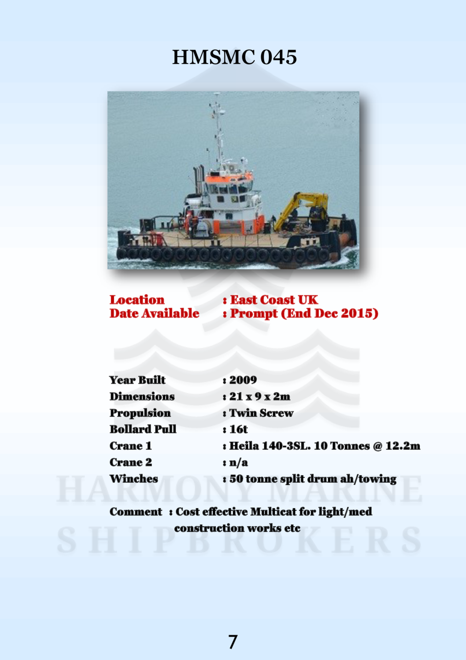 HMSMC 045  Location Date Available    East Coast UK   Prompt  End Dec 2015   Year Built Dimensions Propulsion Bollard Pull...