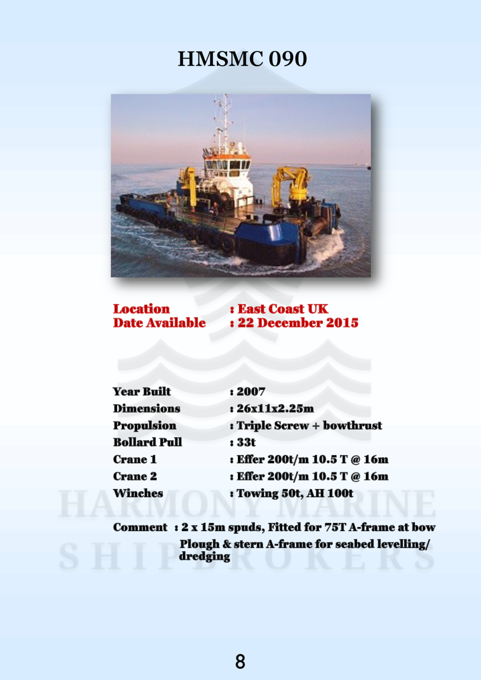 HMSMC 090  Location Date Available    East Coast UK   22 December 2015  Year Built Dimensions Propulsion Bollard Pull Cran...